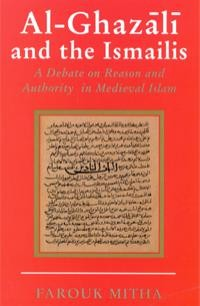 Al-Ghazali and the Ismailis A Debate on Reason and Authority in medivial Islam