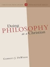 Doing Philosophy as a Christian (Christian Worldview Integration Series)
