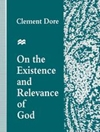 On the Existence and Relevance of God